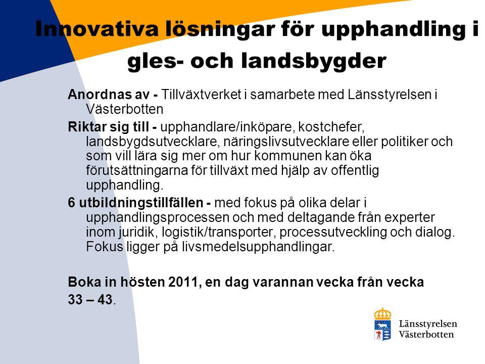 Innovativa lösningar för upphandling i gles- och landsbygder Anordnas av - Tillväxtverket i samarbete med Länsstyrelsen i Västerbotten Riktar sig till