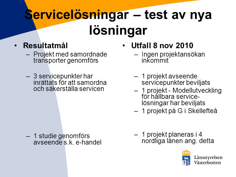 Servicelösningar – test av nya lösningar Resultatmål –Projekt med samordnade transporter genomförs –3 servicepunkter har inrättats för att samordna oc
