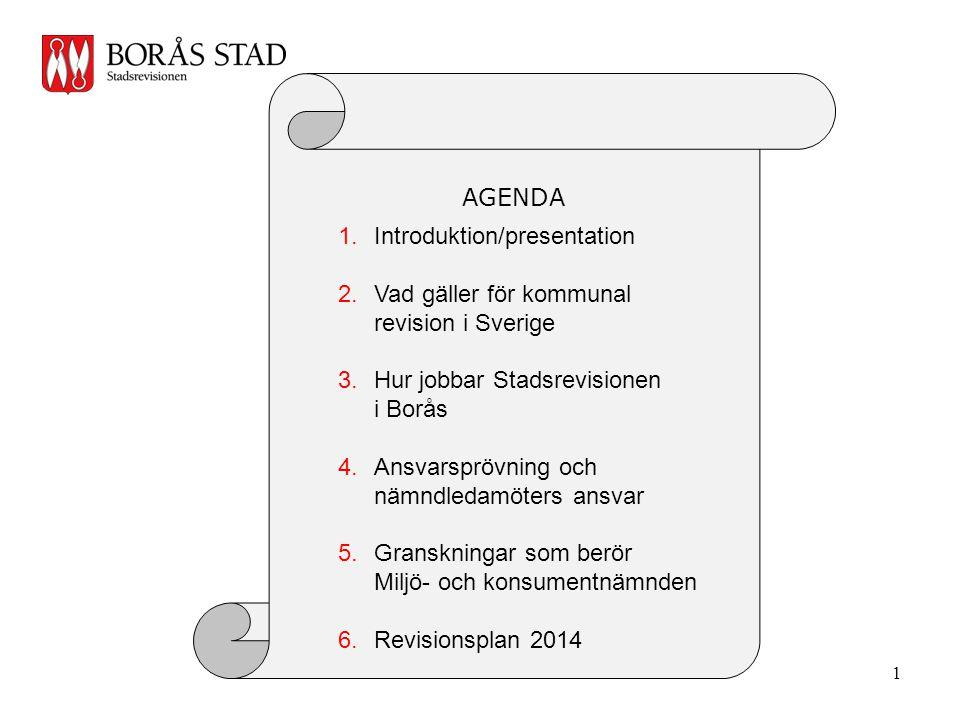 AGENDA 1.Introduktion/presentation 2.Vad gäller för kommunal revision i Sverige 3.Hur jobbar Stadsrevisionen i Borås 4.Ansvarsprövning och nämndledamöters ansvar 5.Granskningar som berör Miljö- och konsumentnämnden 6.Revisionsplan 2014 1