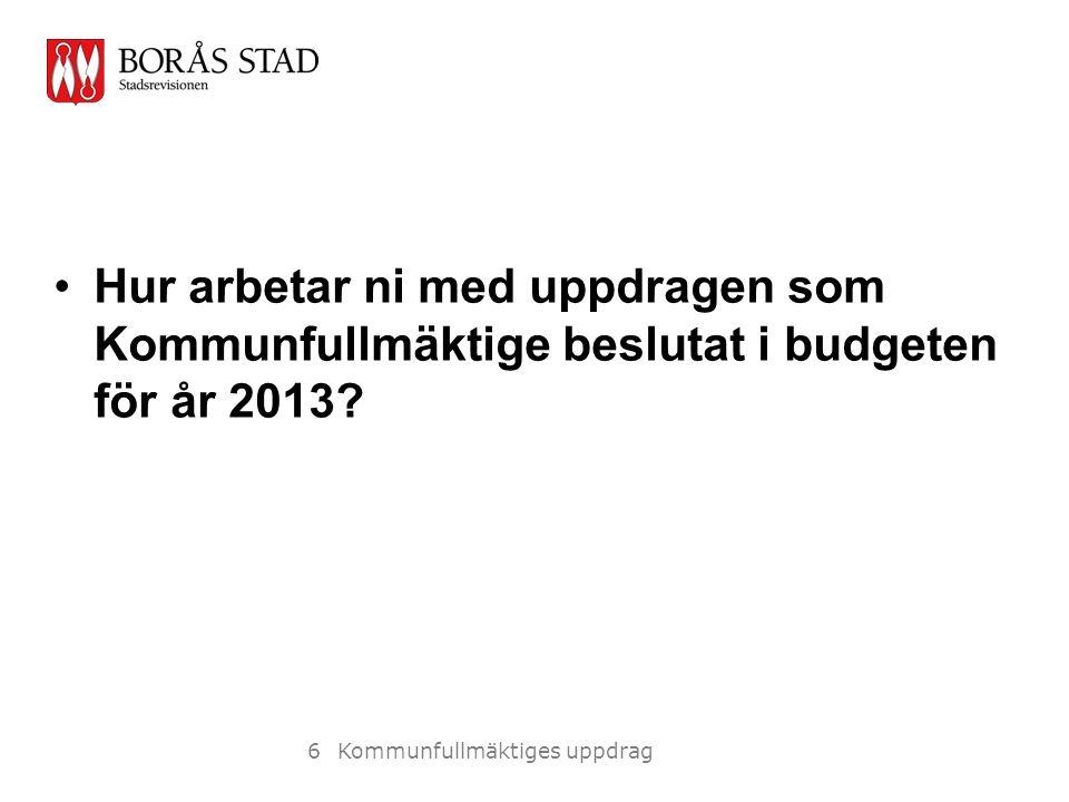 Hur arbetar ni med uppdragen som Kommunfullmäktige beslutat i budgeten för år 2013.