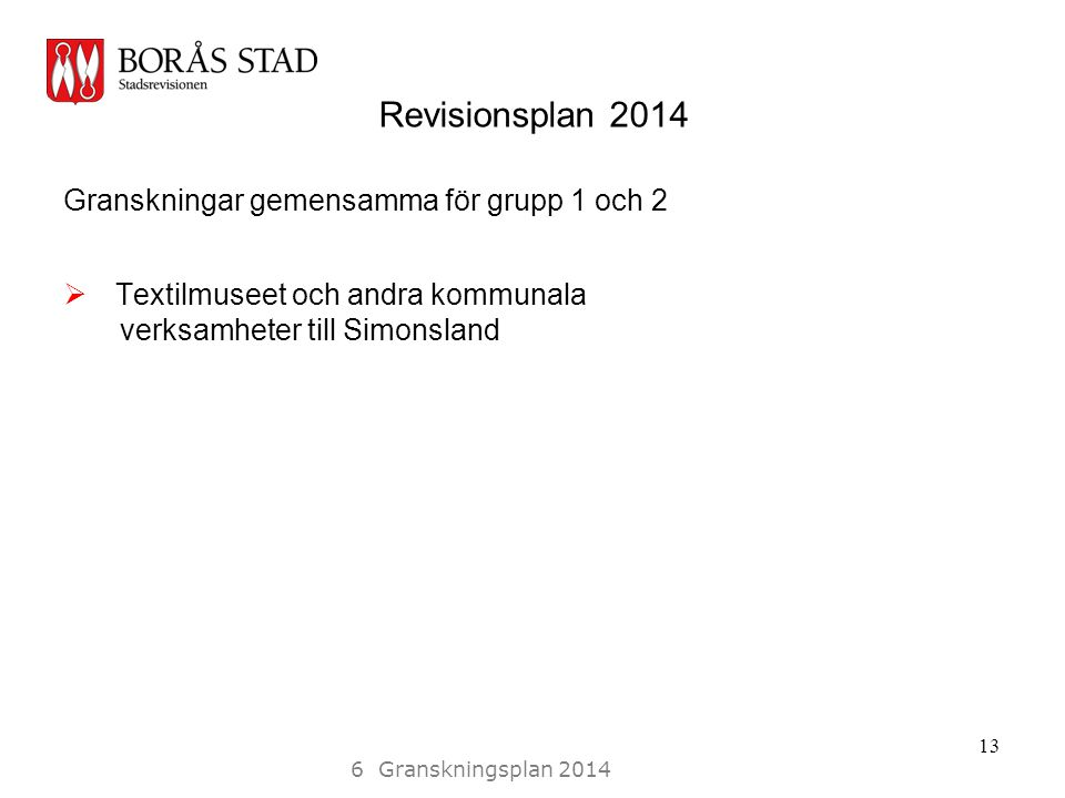 Revisionsplan 2014 Granskningar gemensamma för grupp 1 och 2  Textilmuseet och andra kommunala verksamheter till Simonsland 13 6 Granskningsplan 2014