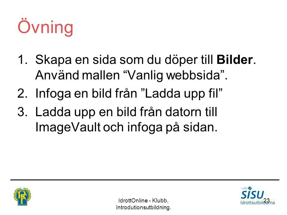 """IdrottOnline - Klubb, Introdutionsutbildning. 23 Övning 1.Skapa en sida som du döper till Bilder. Använd mallen """"Vanlig webbsida"""". 2.Infoga en bild fr"""