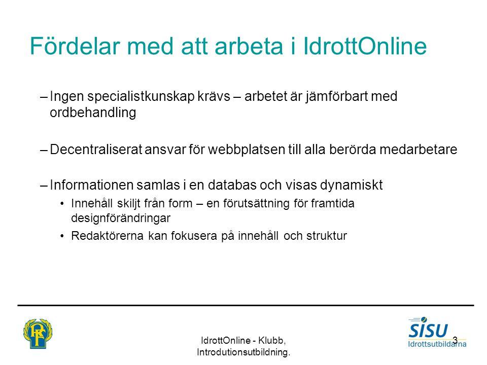 IdrottOnline - Klubb, Introdutionsutbildning. 3 Fördelar med att arbeta i IdrottOnline –Ingen specialistkunskap krävs – arbetet är jämförbart med ordb