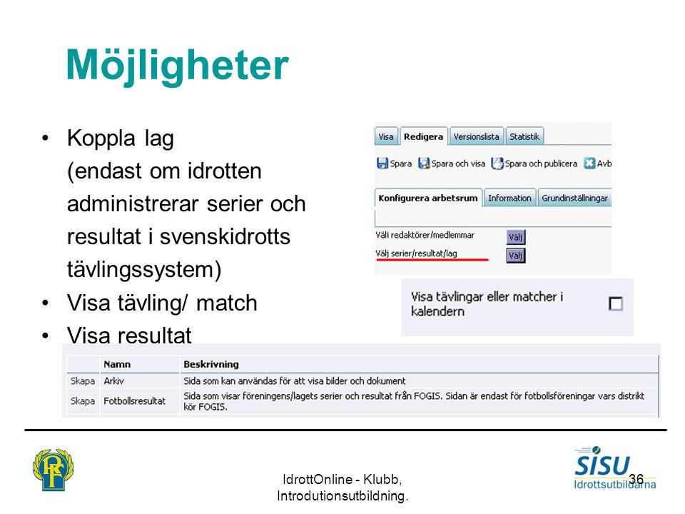 IdrottOnline - Klubb, Introdutionsutbildning. 36 Möjligheter Koppla lag (endast om idrotten administrerar serier och resultat i svenskidrotts tävlings