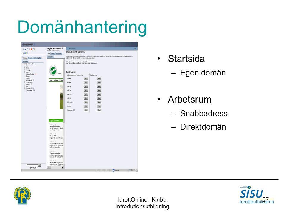 IdrottOnline - Klubb, Introdutionsutbildning. 37 Domänhantering Startsida –Egen domän Arbetsrum –Snabbadress –Direktdomän