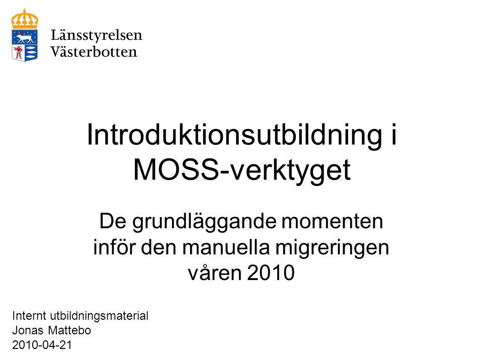 Introduktionsutbildning i MOSS-verktyget De grundläggande momenten inför den manuella migreringen våren 2010 Internt utbildningsmaterial Jonas Mattebo
