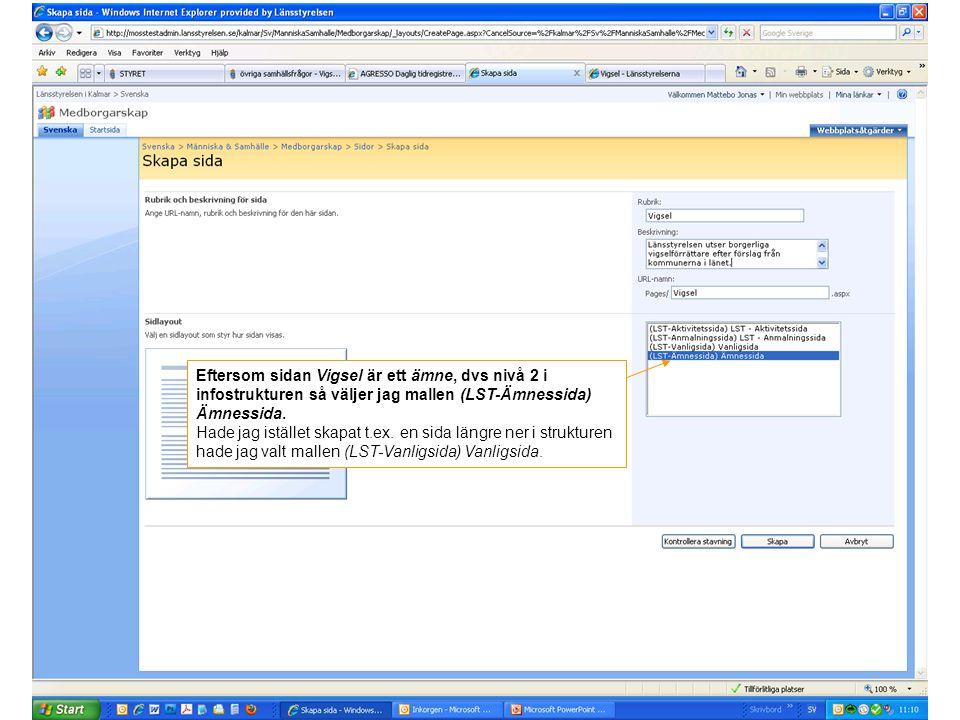 Eftersom sidan Vigsel är ett ämne, dvs nivå 2 i infostrukturen så väljer jag mallen (LST-Ämnessida) Ämnessida. Hade jag istället skapat t.ex. en sida