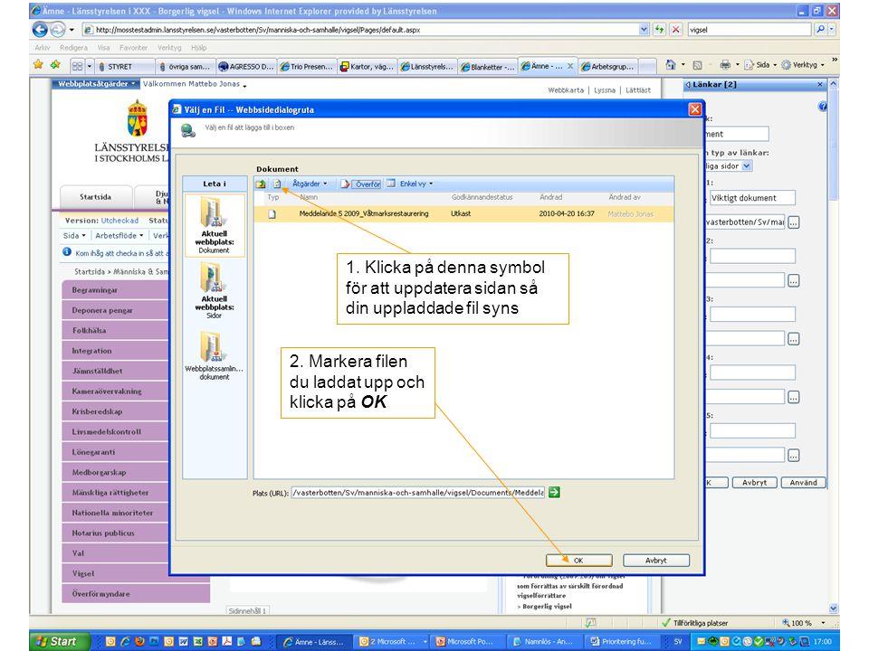 2. Markera filen du laddat upp och klicka på OK 1. Klicka på denna symbol för att uppdatera sidan så din uppladdade fil syns