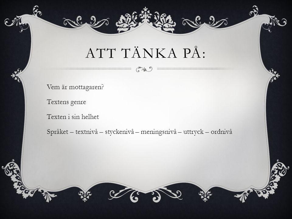ATT TÄNKA PÅ: Vem är mottagaren? Textens genre Texten i sin helhet Språket – textnivå – styckenivå – meningsnivå – uttryck – ordnivå