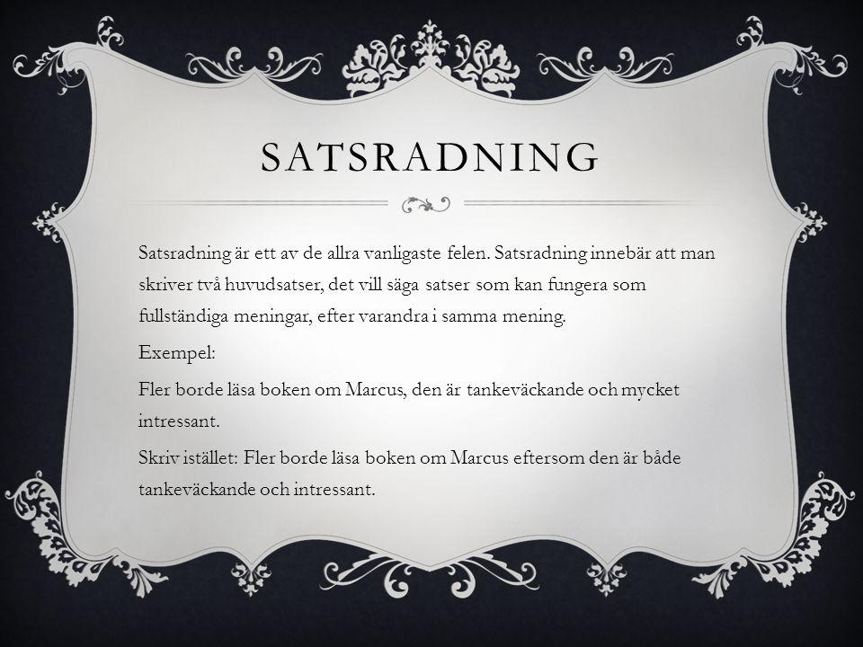 SATSRADNING Satsradning är ett av de allra vanligaste felen. Satsradning innebär att man skriver två huvudsatser, det vill säga satser som kan fungera