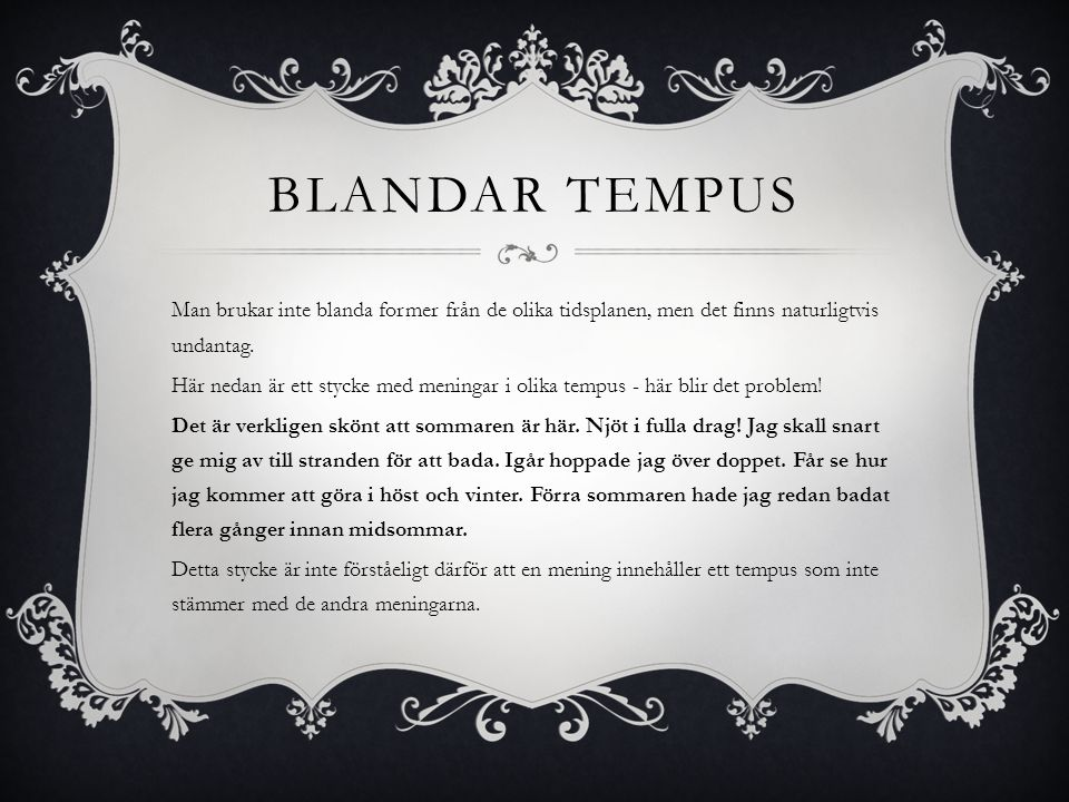 BLANDAR TEMPUS Man brukar inte blanda former från de olika tidsplanen, men det finns naturligtvis undantag. Här nedan är ett stycke med meningar i oli