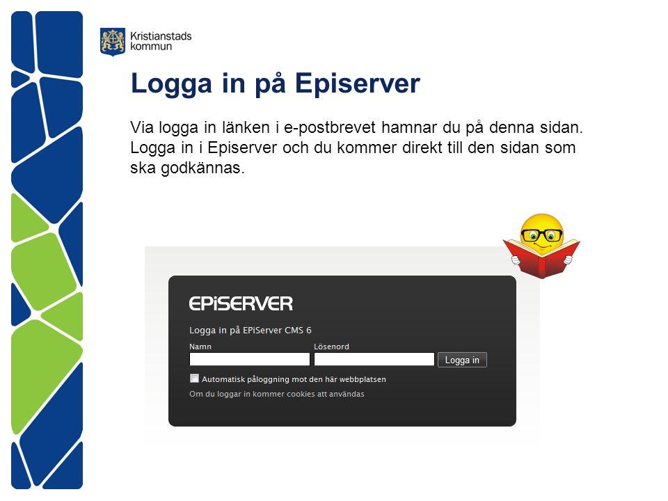 Logga in på Episerver Via logga in länken i e-postbrevet hamnar du på denna sidan. Logga in i Episerver och du kommer direkt till den sidan som ska go