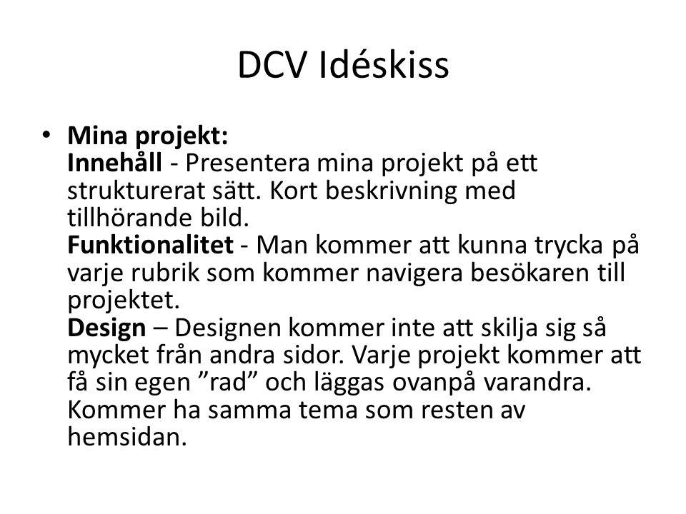DCV Idéskiss Mina projekt: Innehåll - Presentera mina projekt på ett strukturerat sätt.