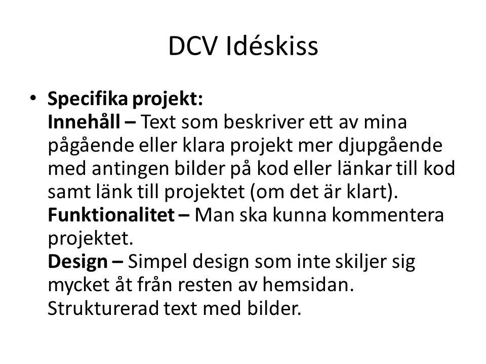 DCV Idéskiss Specifika projekt: Innehåll – Text som beskriver ett av mina pågående eller klara projekt mer djupgående med antingen bilder på kod eller länkar till kod samt länk till projektet (om det är klart).