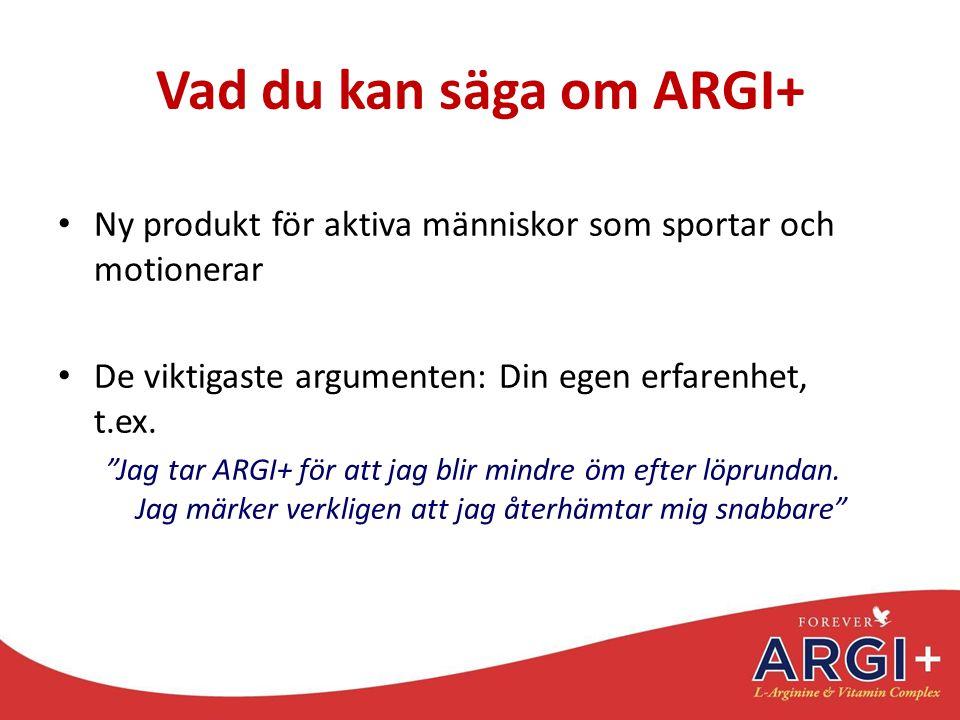 """Vad du kan säga om ARGI+ Ny produkt för aktiva människor som sportar och motionerar De viktigaste argumenten: Din egen erfarenhet, t.ex. """"Jag tar ARGI"""