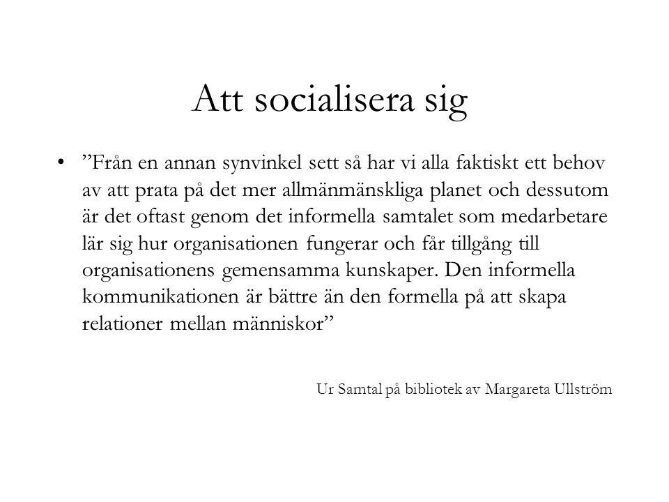 """Att socialisera sig """"Från en annan synvinkel sett så har vi alla faktiskt ett behov av att prata på det mer allmänmänskliga planet och dessutom är det"""