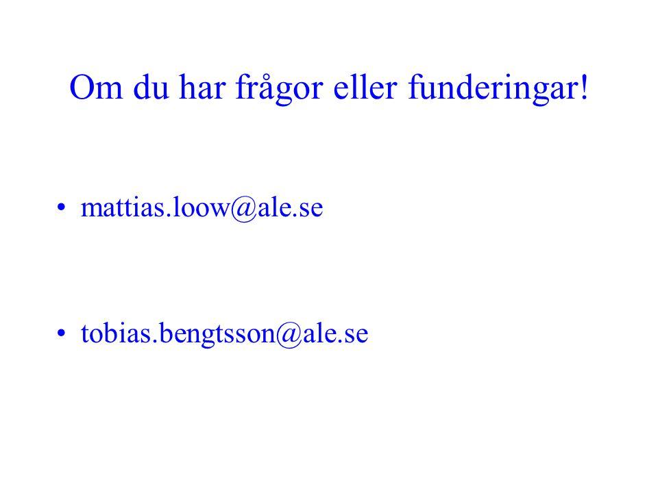 Om du har frågor eller funderingar! mattias.loow@ale.se tobias.bengtsson@ale.se