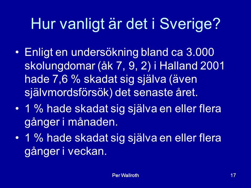 Per Wallroth17 Hur vanligt är det i Sverige? Enligt en undersökning bland ca 3.000 skolungdomar (åk 7, 9, 2) i Halland 2001 hade 7,6 % skadat sig själ