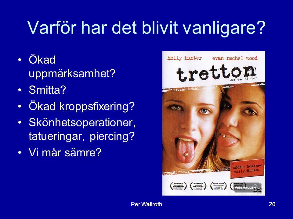 Per Wallroth20 Varför har det blivit vanligare.Ökad uppmärksamhet.