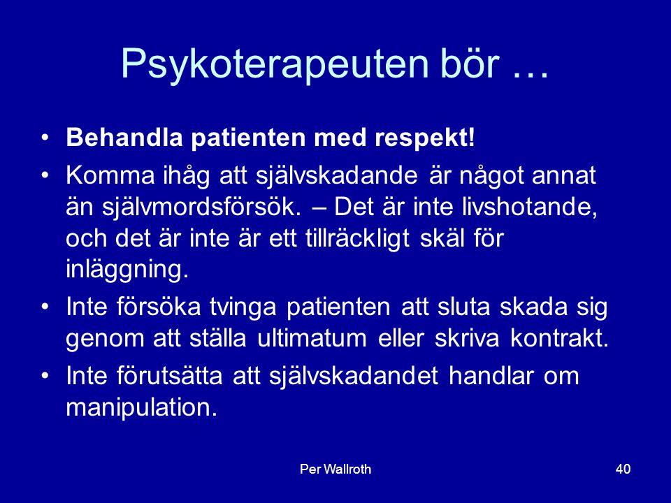 Per Wallroth40 Psykoterapeuten bör … Behandla patienten med respekt.