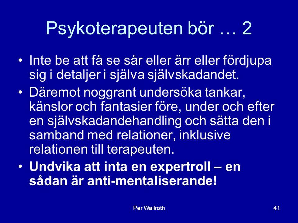 Per Wallroth41 Psykoterapeuten bör … 2 Inte be att få se sår eller ärr eller fördjupa sig i detaljer i själva självskadandet. Däremot noggrant undersö