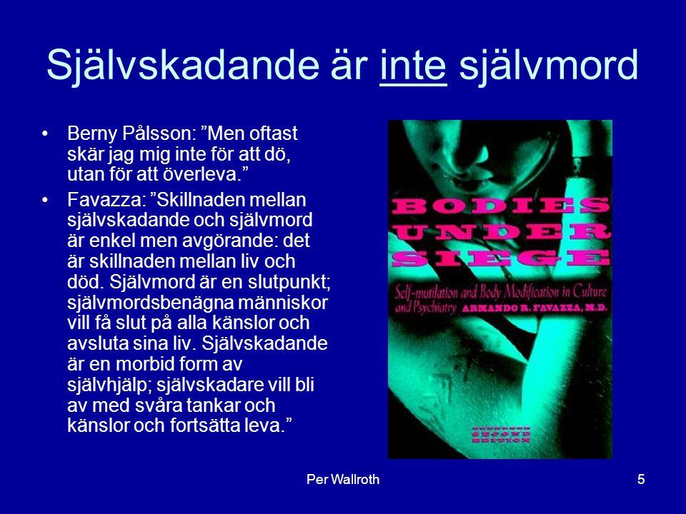 5 Självskadande är inte självmord Berny Pålsson: Men oftast skär jag mig inte för att dö, utan för att överleva. Favazza: Skillnaden mellan självskadande och självmord är enkel men avgörande: det är skillnaden mellan liv och död.