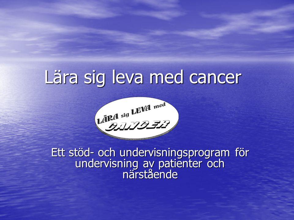 Lära sig leva med cancer Ett stöd- och undervisningsprogram för undervisning av patienter och närstående
