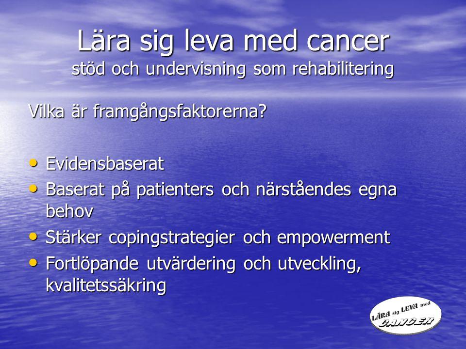 Lära sig leva med cancer stöd och undervisning som rehabilitering Vilka är framgångsfaktorerna? Evidensbaserat Evidensbaserat Baserat på patienters oc