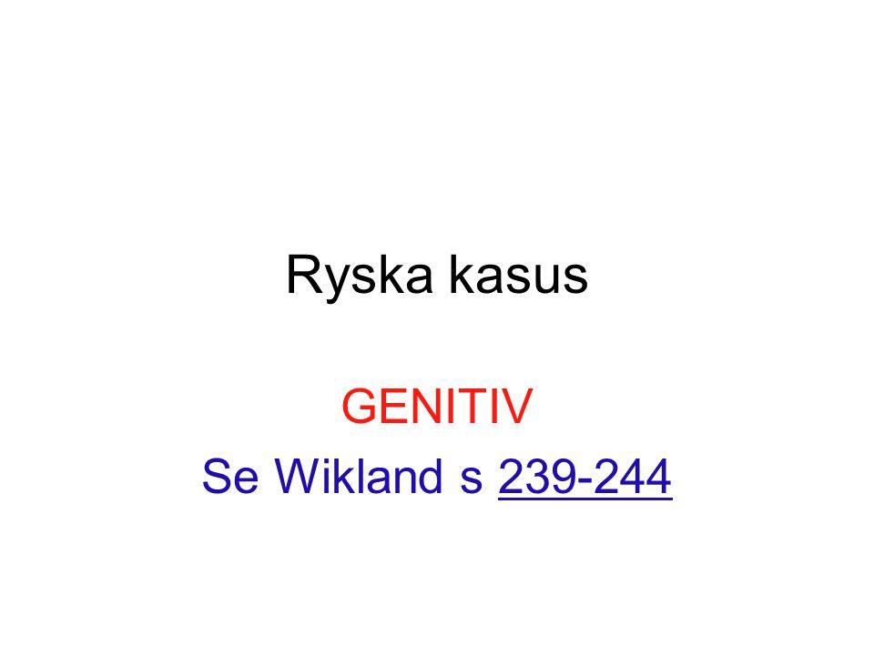 Ryska kasus GENITIV Se Wikland s 239-244