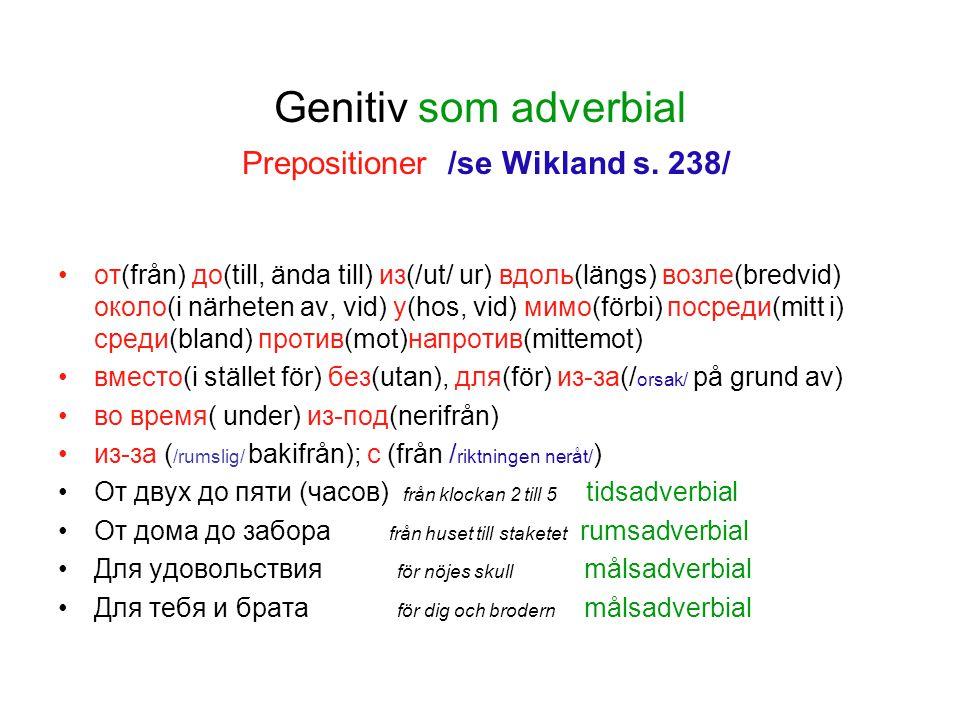 Genitiv som adverbial Prepositioner /se Wikland s. 238/ от(från) до(till, ända till) из(/ut/ ur) вдоль(längs) возле(bredvid) около(i närheten av, vid)