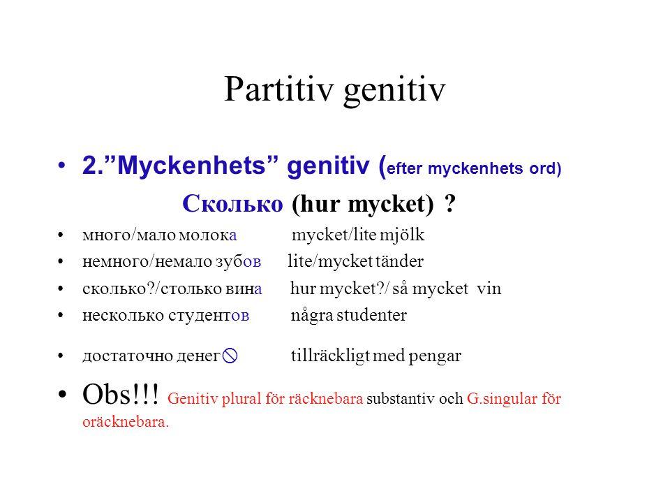"""Partitiv genitiv 2.""""Myckenhets"""" genitiv ( efter myckenhets ord) Сколько (hur mycket) ? много/мало молока mycket/lite mjölk немного/немало зубов lite/m"""