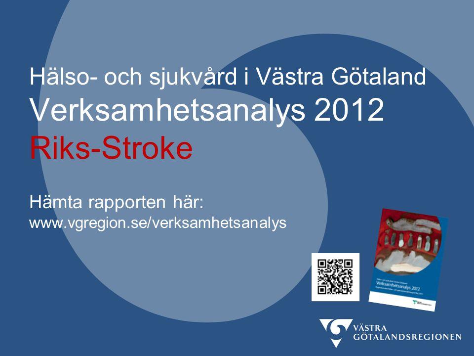 Nationella kvalitetsregistret Riks-Stroke Verksamhetsanalys 2012 vgregion.se/verksamhetsanalys 7