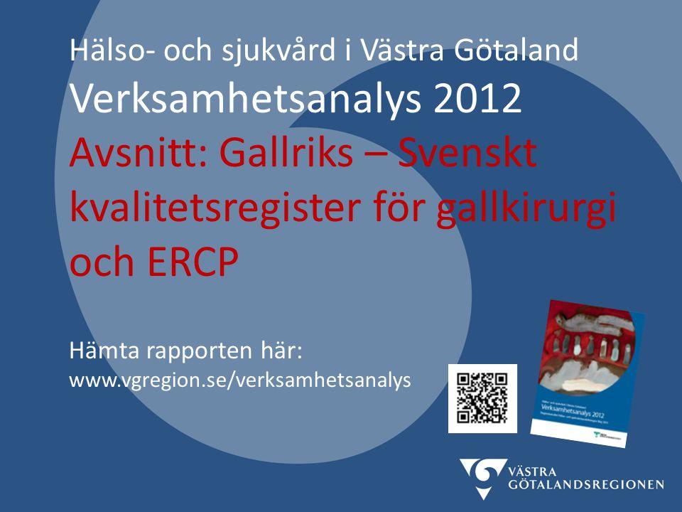 Hälso- och sjukvård i Västra Götaland Verksamhetsanalys 2012 Avsnitt: Gallriks – Svenskt kvalitetsregister för gallkirurgi och ERCP Hämta rapporten hä
