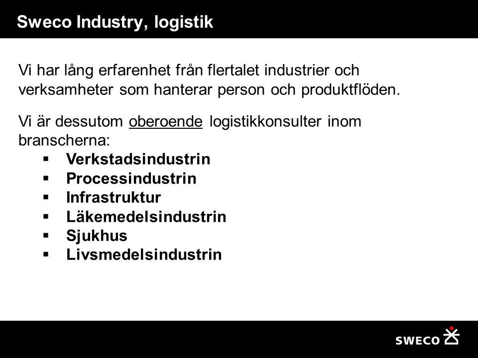 Sweco Industry, logistik Vi har lång erfarenhet från flertalet industrier och verksamheter som hanterar person och produktflöden. Vi är dessutom obero