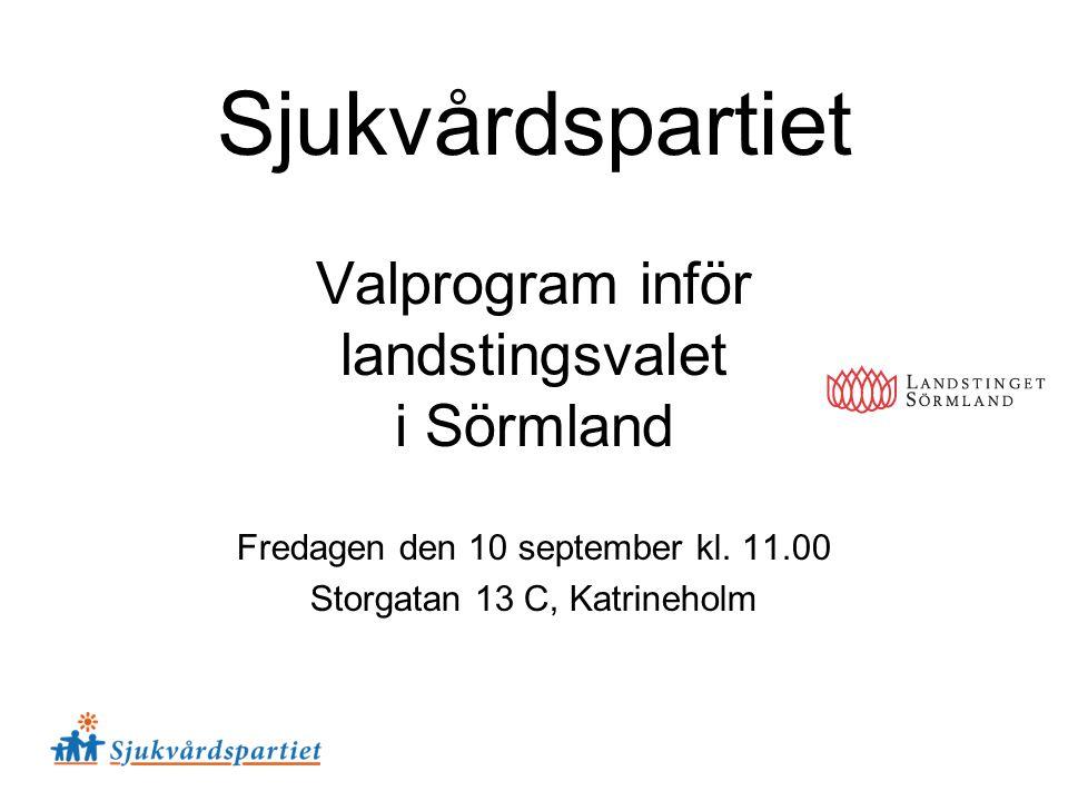 Sjukvårdspartiet Valprogram inför landstingsvalet i Sörmland Fredagen den 10 september kl. 11.00 Storgatan 13 C, Katrineholm
