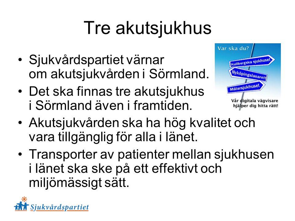 Tre akutsjukhus Sjukvårdspartiet värnar om akutsjukvården i Sörmland. Det ska finnas tre akutsjukhus i Sörmland även i framtiden. Akutsjukvården ska h