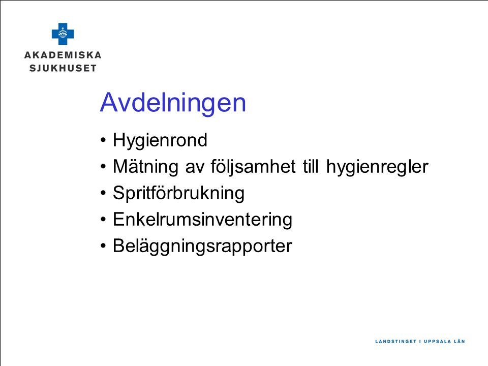 Avdelningen Hygienrond Mätning av följsamhet till hygienregler Spritförbrukning Enkelrumsinventering Beläggningsrapporter