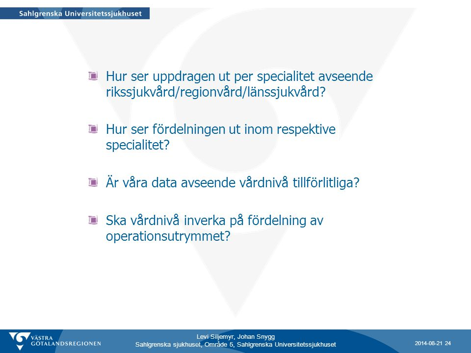 Levi Siljemyr, Johan Snygg Sahlgrenska sjukhuset, Område 5, Sahlgrenska Universitetssjukhuset Hur ser uppdragen ut per specialitet avseende rikssjukvård/regionvård/länssjukvård.