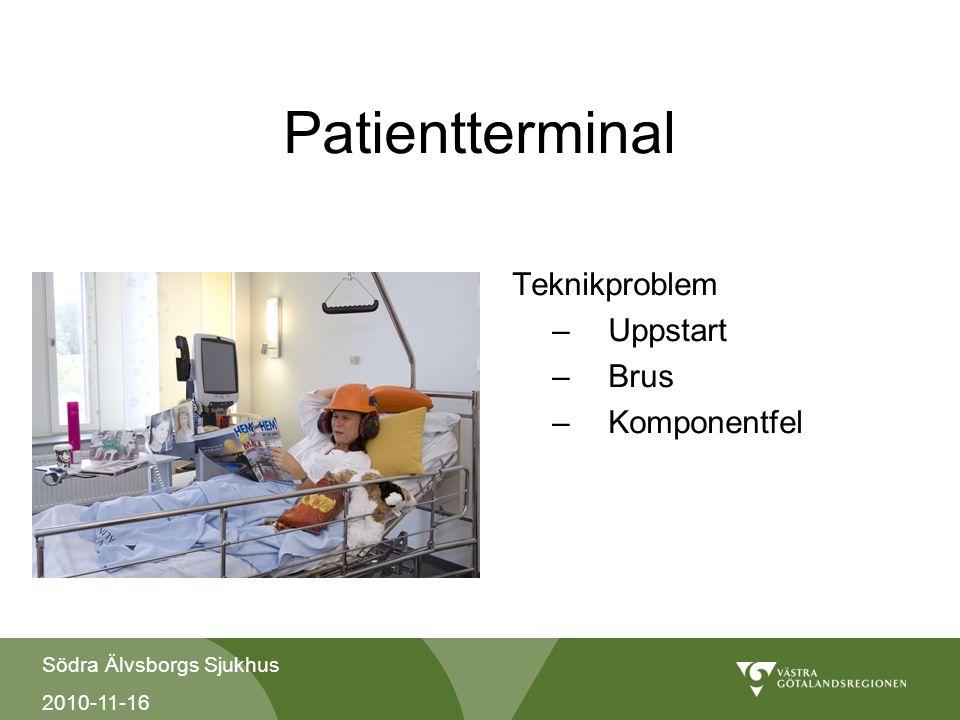 Södra Älvsborgs Sjukhus 2010-11-16 Patientterminal Teknikproblem –Uppstart –Brus –Komponentfel