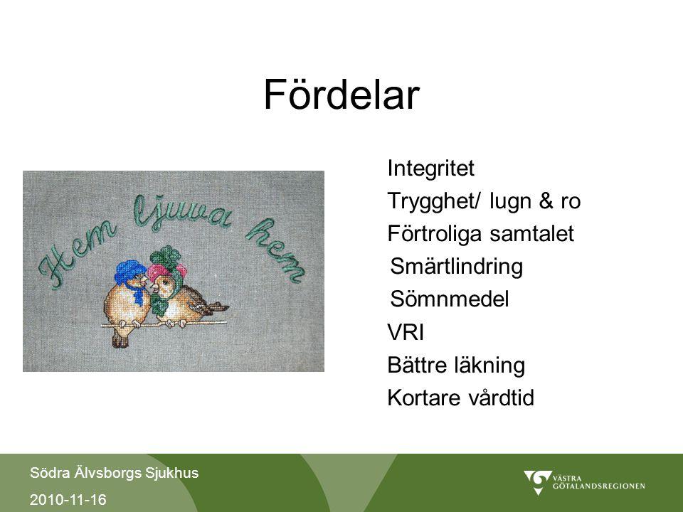Södra Älvsborgs Sjukhus 2010-11-16 Fördelar Integritet Trygghet/ lugn & ro Förtroliga samtalet Smärtlindring Sömnmedel VRI Bättre läkning Kortare vård