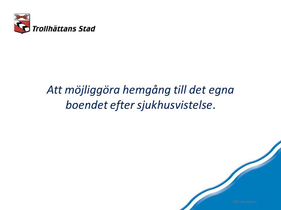 Att möjliggöra hemgång till det egna boendet efter sjukhusvistelse. Ulla Arwidson