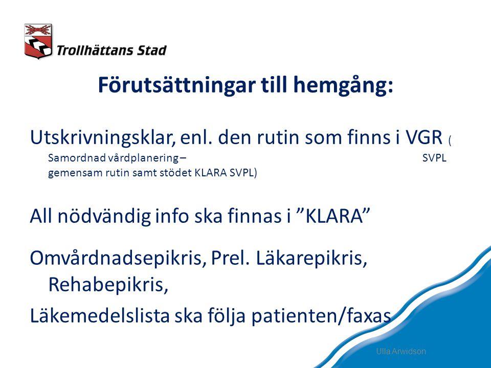 Förutsättningar till hemgång: Utskrivningsklar, enl. den rutin som finns i VGR ( Samordnad vårdplanering – SVPL gemensam rutin samt stödet KLARA SVPL)