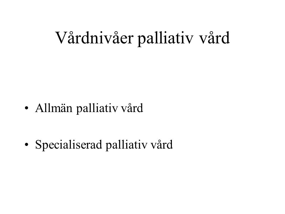 Vårdnivåer palliativ vård Allmän palliativ vård Specialiserad palliativ vård