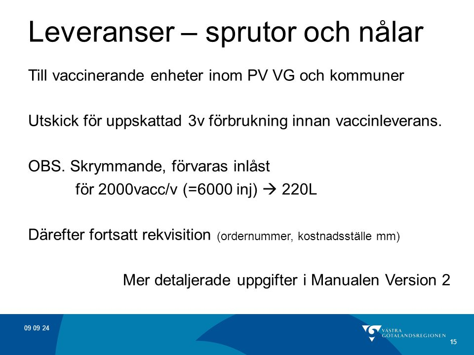 09 09 24 15 Leveranser – sprutor och nålar Till vaccinerande enheter inom PV VG och kommuner Utskick för uppskattad 3v förbrukning innan vaccinleverans.