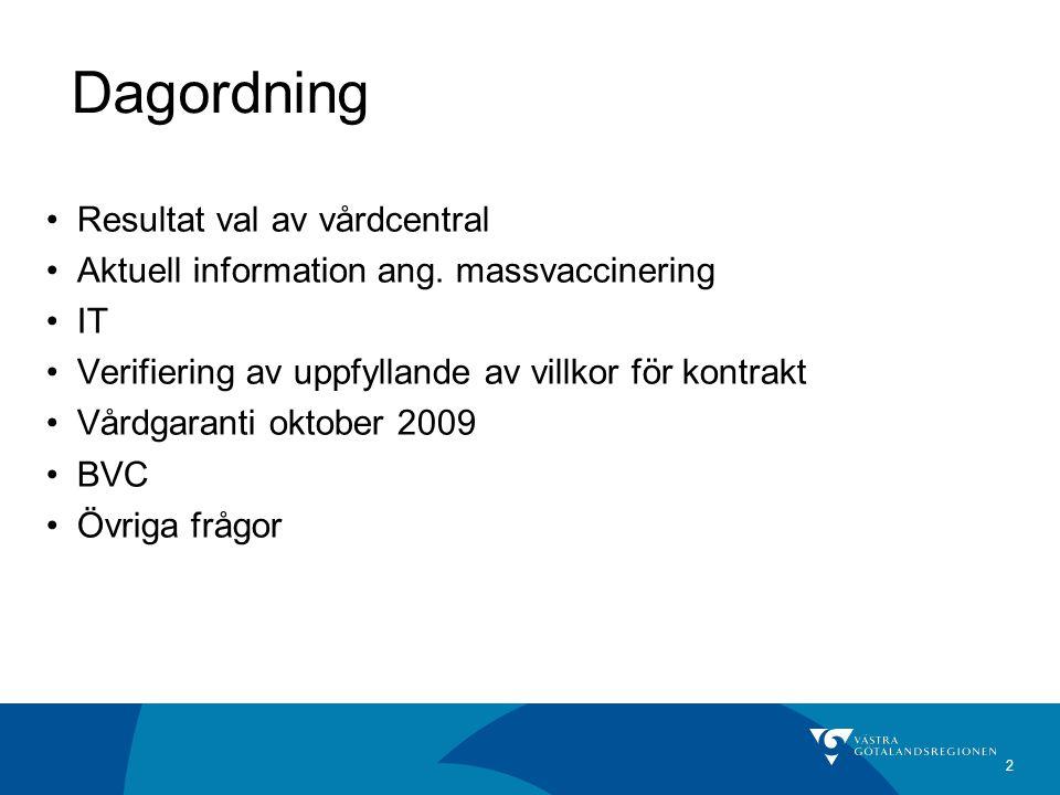 2 Dagordning Resultat val av vårdcentral Aktuell information ang.