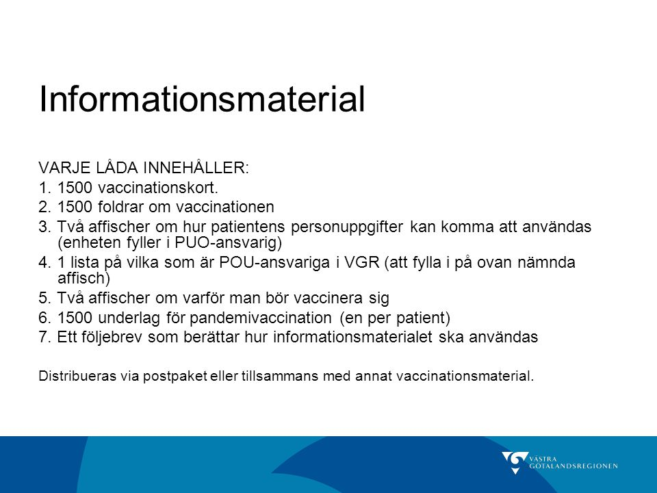VARJE LÅDA INNEHÅLLER: 1. 1500 vaccinationskort. 2. 1500 foldrar om vaccinationen 3. Två affischer om hur patientens personuppgifter kan komma att anv