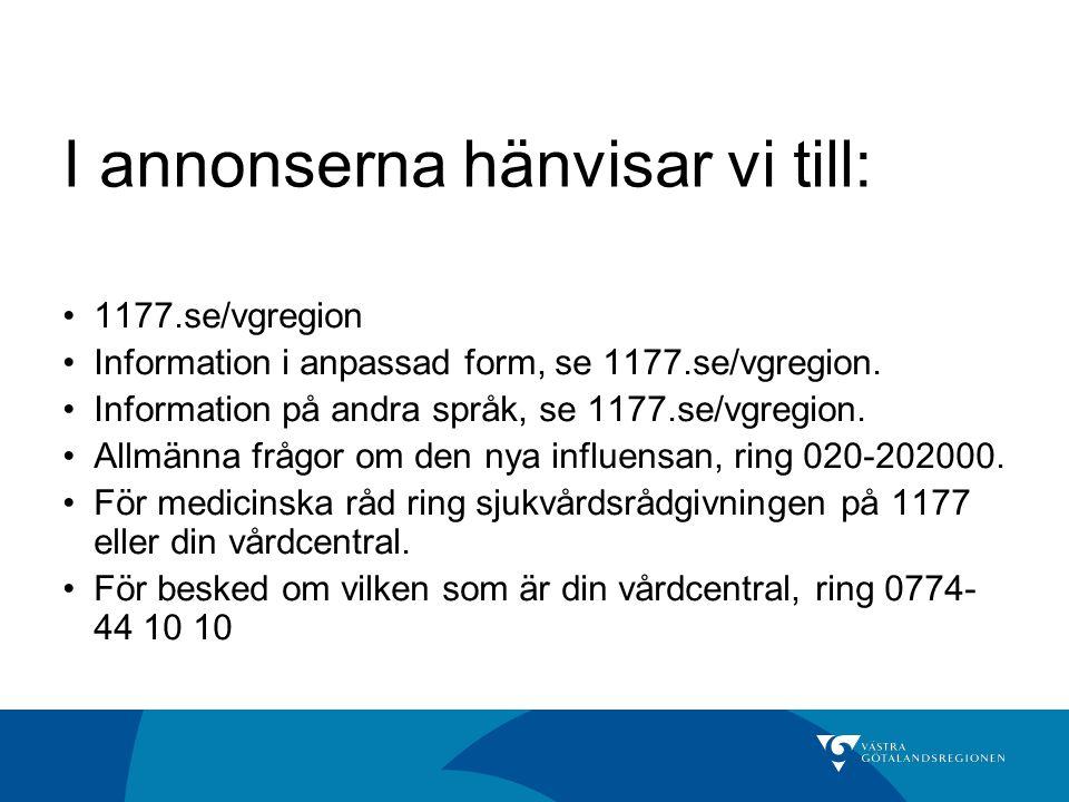 I annonserna hänvisar vi till: 1177.se/vgregion Information i anpassad form, se 1177.se/vgregion. Information på andra språk, se 1177.se/vgregion. All