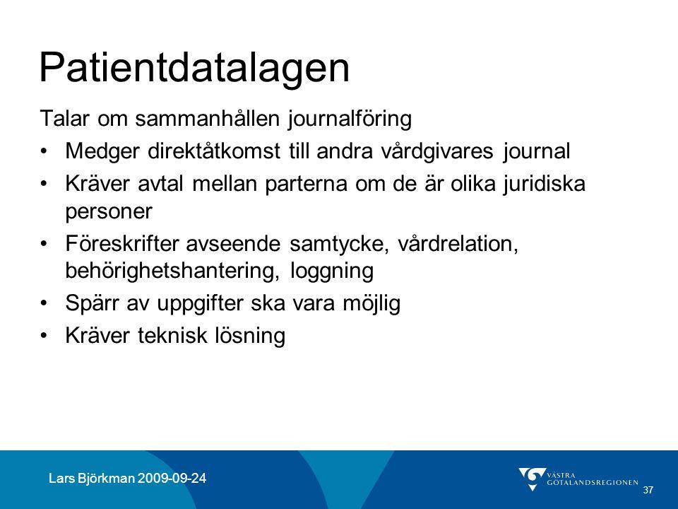 37 Patientdatalagen Talar om sammanhållen journalföring Medger direktåtkomst till andra vårdgivares journal Kräver avtal mellan parterna om de är olika juridiska personer Föreskrifter avseende samtycke, vårdrelation, behörighetshantering, loggning Spärr av uppgifter ska vara möjlig Kräver teknisk lösning Lars Björkman 2009-09-24