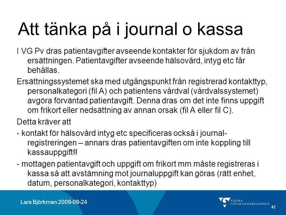 42 Att tänka på i journal o kassa I VG Pv dras patientavgifter avseende kontakter för sjukdom av från ersättningen.