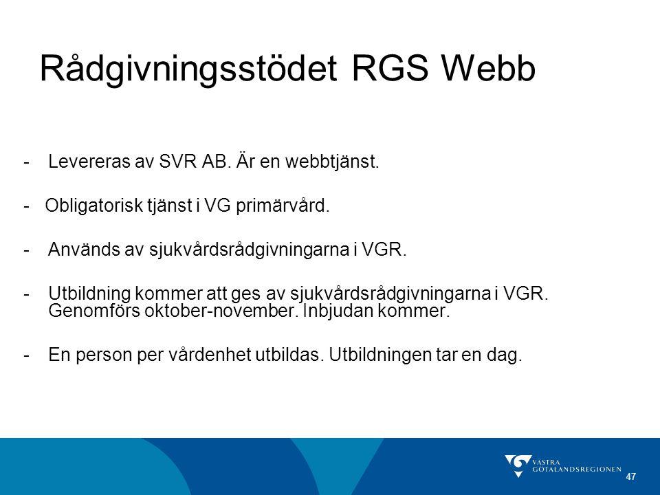 47 Rådgivningsstödet RGS Webb -Levereras av SVR AB. Är en webbtjänst. - Obligatorisk tjänst i VG primärvård. -Används av sjukvårdsrådgivningarna i VGR